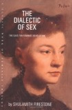 Shulamith Firestone: The Dialectic of Sex. The Case for...