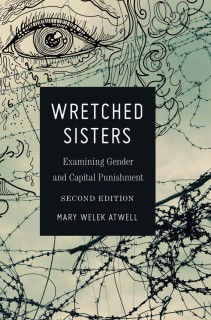 Mary Welek Atwell: Wretched Sisters. Examining Gender and Capital Punishment