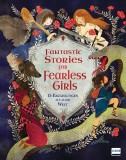 Anita Ganeri: Fantastic Stories for Fearless Girls. 15...