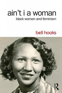 Bell Hooks: Aint I a Woman. Black Women and Feminism