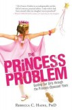 Rebecca C. Hains: The Princess Problem. Guiding Our Girls...