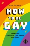 Juno Dawson: How to be gay. Alles über Coming-out, Sex,...