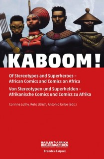 Corinne Lüthy, Reto Ulrich, Antonio Uribe (eds.): KABOOM! Of Stereotypes and Superheroes - African Comics on Africa. / Von Stereotypen und Superhelden - Afrikanische Comics und Comics zu Afrika