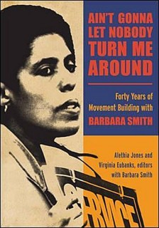 Alethia Jones, Virginia Eubanks (ed.): Aint Gonna Let Nobody Turn Me Around. Forty Years of Movement Building with Barbara Smith
