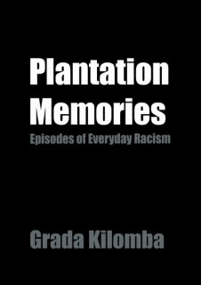 Grada Kilomba: Plantation Memories. Episodes of Everyday Racism