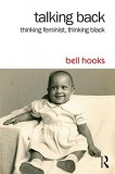 Bell Hooks: Talking Back. Thinking Feminist, Thinking Black