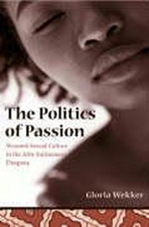 Gloria Wekker: The Politics of Passion. Womens Sexual Culture in the Afro-Surinamese Diaspora