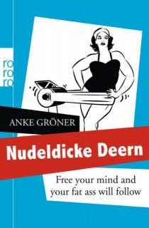 Anke Gröner: Nudeldicke Deern. Free your mind and your fat ass will follow