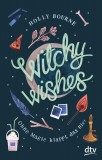 Holly Bourne: Witchy Wishes - Ohne Magie klappt das nie