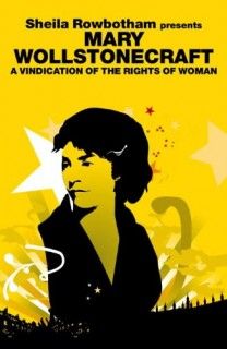 Sheila Rowbotham presents Mary Wollstonecraft: A Vindication of the Rights of Woman