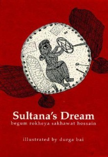 Rokeya Sakhawat Hossain: Sultanas Dream. A Feminist Utopia and Selections from The Secluded Ones