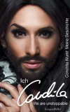 Conchita Wurst: Ich, Conchita. We are unstoppable