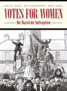 Mary M. Talbot, Kate Charlesworth, Bryan Talbot: Votes for Women. Der Marsch der Suffragetten