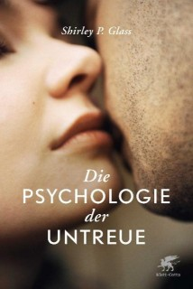 Shirley Glass: Die Psychologie der Untreue. Rebuilding Trust an Recovering Your Sanity After Infidelity