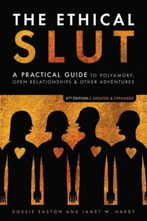 Dossie Easton, Janet W. Hardy: The Ethical Slut. A Practical Guide to Polyamory, Open Relationships & Other Adventures