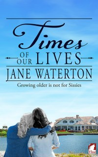 Jane Waterton: Times of Our Lives. Growing Older is not for Sissies.