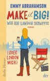 Emmy Abrahamson: Make it Big! Wie ich London schaffte...