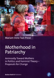 Mariam Irene Tazi-Preve: Motherhood in Patriarchy. Animosity Toward Mothers in Politics and Feminist Theory - Proposals for Change