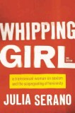 Julia Serano: Whipping Girl. A Transsexual Woman on...