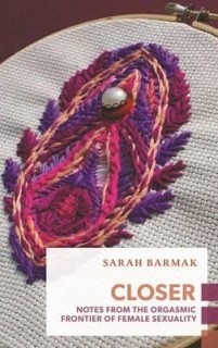 Sarah Barmak: Closer. Notes from the Frontier of the Female Orgasm