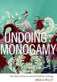 Angela Willey: Undoing Monogamy. The Politics of Science and the Possibilities of Biology