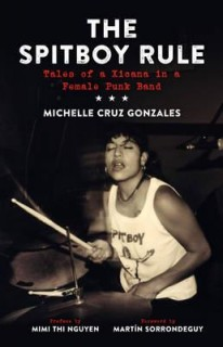 Michelle Cruz Gonzales: The Spitboy Rule. Tales of a Xicana in a Female Punk Band