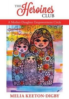 Melia Keeton-Digby: The Heroines Club. A Mother-Daughter Empowerment Circle