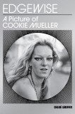 Chloé Griffin: Edgewise. A Picture of Cookie Mueller