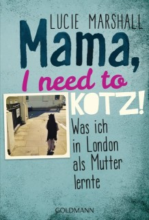 Lucie Marshall: Mama, I need to kotz! Was ich in London als Mutter lernte