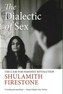 Shulamith Firestone: The Dialectic of Sex. The Case for Feminist Revolution