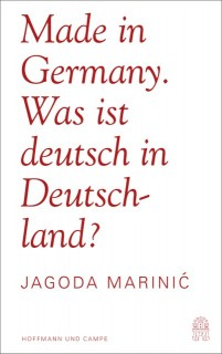 Jagoda Marinic: Made in Germany. Was ist deutsch in Deutschland?