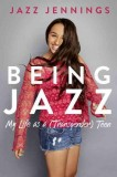 Jazz Jennings: Being Jazz. My Life as a (Transgender) Teen