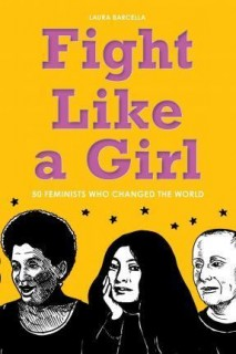Laura Barcella: Fight Like a Girl. 50 Feminists Who Changed the World