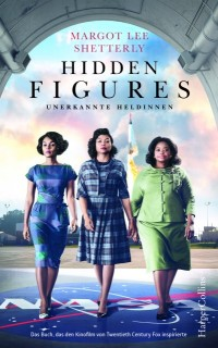 Margot Lee Shetterly: Hidden Figures. Unerkannte Heldinnen