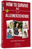 Sarah Rauch: How To Survive als Alleinerziehende. Locker...