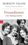 Marilyn Yalom, Theresa Donovan Brown: Freundinnen. Eine...