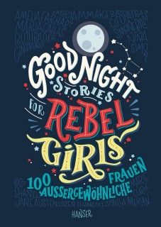 Elena Favilli, Francesca Cavallo: Good Night Stories for Rebel Girls. 100 außergewöhnliche Frauen
