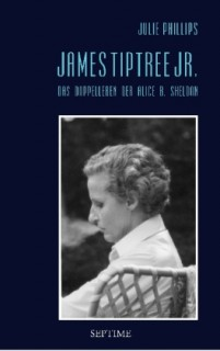 Julie Phillips: James Tiptree Jr. - Das Doppelleben der Alice B. Sheldon