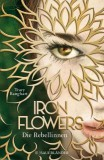 Tracy Banghart: Iron Flowers. Die Rebellinnen