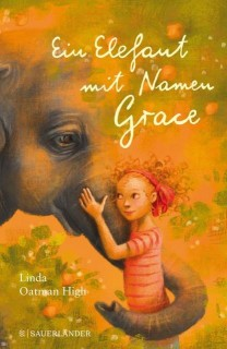 Linda Oatman High: Ein Elefant mit Namen Grace