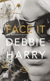 Debbie Harry: Face it. Die Autobiografie