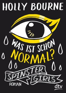 Holly Bourne: Spinster Girls - Was ist schon normal